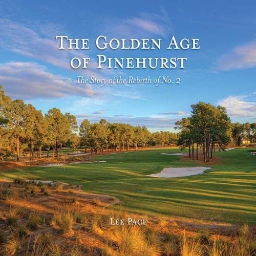 9781469607900: The Golden Age of Pinehurst: The Story of the Rebirth of No. 2