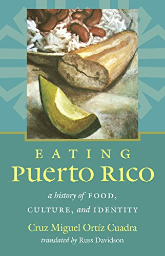 Eating Puerto Rico: A History of Food, Culture, and Identity: Cruz Miguel Ortiz Cuadra