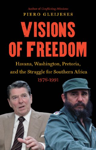 Visions of Freedom: Havana, Washington, Pretoria, and the Struggle for Southern Africa, 1976-1991 (...