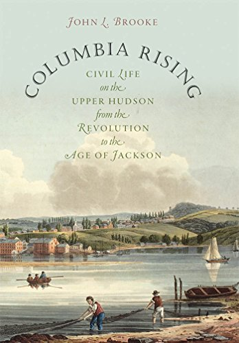 Columbia Rising: Civil Life on the Upper Hudson from the Revolution to the Age of Jackson (...