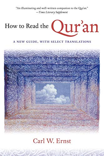 How to Read the Qur'an: A New Guide, with Select Translations (Paperback): Carl W. Ernst