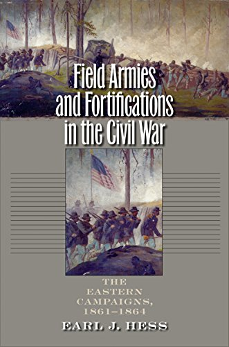 9781469609935: Field Armies and Fortifications in the Civil War: The Eastern Campaigns, 1861-1864 (Civil War America)