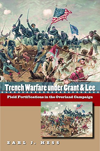 9781469609942: Trench Warfare Under Grant & Lee: Field Fortifications in the Overland Campaign