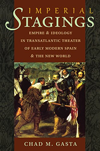 Imperial Stages: Empire and Ideology in Transatlantic Theater of Early Modern Spain and the New ...
