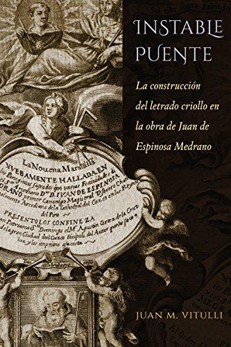 Instable Puente: La construccion del letrado criollo en la obra de Juan de Espinosa Medrano (...