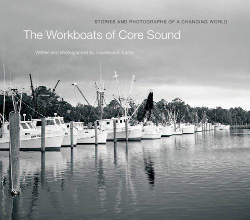 The Workboats of Core Sound: Stories and Photographs of a Changing World (Hardcover): Lawrence S. ...