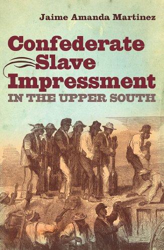 Confederate Slave Impressment in the Upper South (Civil War America): Martinez, Jaime Amanda