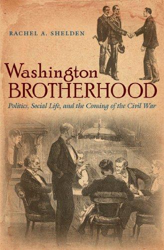 9781469610856: Washington Brotherhood: Politics, Social Life, and the Coming of the Civil War