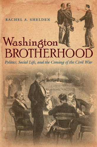 Washington Brotherhood: Politics, Social Life, and the Coming of the Civil War (Hardcover): Rachel ...