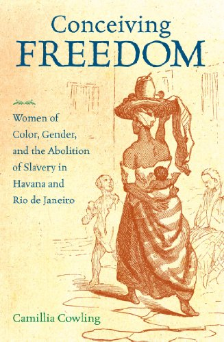Conceiving Freedom: Women of Color, Gender, and the Abolition of Slavery in Havana and Rio de ...