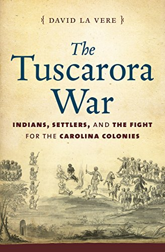 The Tuscarora War: Indians, Settlers, and the Fight for the Carolina Colonies: La Vere, David