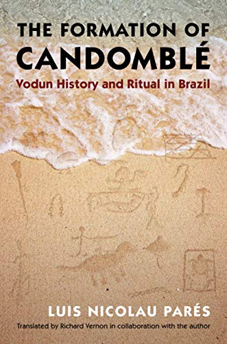 The Formation of Candomble: Vodun History and Ritual in Brazil (Paperback): Luis Nicolau Pares