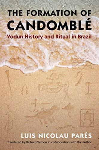 9781469610924: The Formation of Candomblé: Vodun History and Ritual in Brazil (Latin America in Translation/en Traducción/em Tradução)