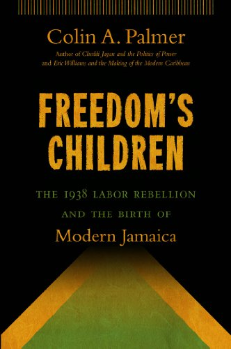 Freedom's Children: The 1938 Labor Rebellion and the Birth of Modern Jamaica (Paperback): ...