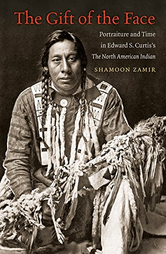 The Gift of the Face: Portraiture and Time in Edward S. Curtis's the North American Indian (...