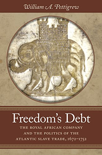 9781469611815: Freedom's Debt: The Royal African Company and the Politics of the Atlantic Slave Trade, 1672-1752 (Published for the Omohundro Institute of Early American Hist)