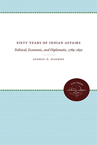 9781469613024: Sixty Years of Indian Affairs: Political, Economic, and Diplomatic, 1789-1850