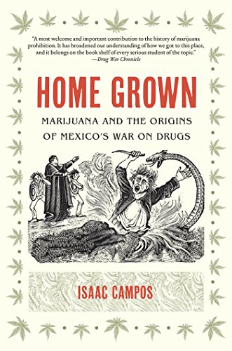 9781469613727: Home Grown: Marijuana and the Origins of Mexico's War on Drugs