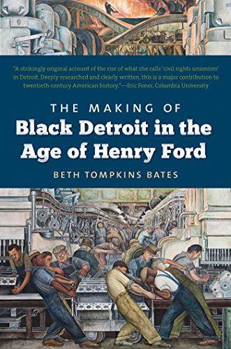 The Making of Black Detroit in the Age of Henry Ford: Bates, Beth Tompkins