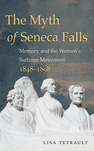 9781469614274: The Myth of Seneca Falls: Memory and the Women's Suffrage Movement, 1848-1898 (Gender and American Culture)