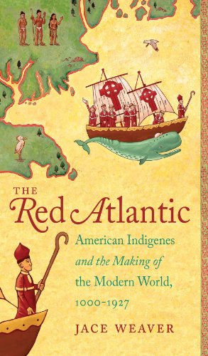 The Red Atlantic: American Indigenes and the Making of the Modern World, 1000-1927: Weaver, Jace
