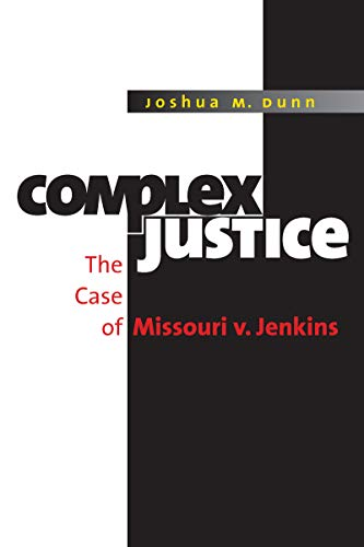 Complex Justice The Case of Missouri v. Jenkins: Joshua M. Dunn