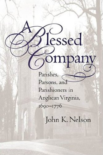 9781469614977: A Blessed Company: Parishes, Parsons, and Parishioners in Anglican Virginia, 1690-1776