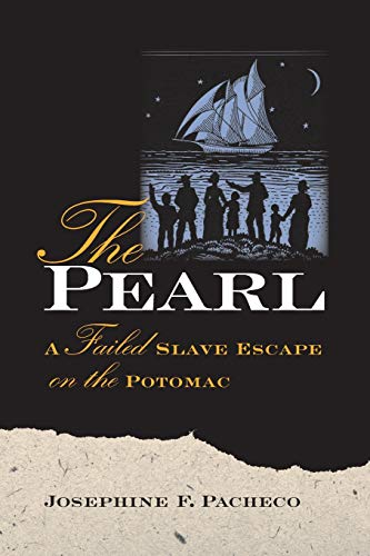 The Pearl: A Failed Slave Escape on the Potomac: Josephine F. Pacheco