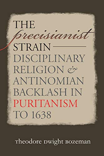 9781469615257: The Precisianist Strain: Disciplinary Religion and Antinomian Backlash in Puritanism to 1638 (Published by the Omohundro Institute of Early American ... and the University of North Carolina Press)