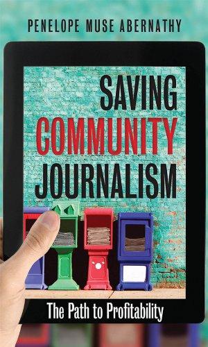 Saving Community Journalism: The Path to Profitability (Hardcover): Penelope Muse Abernathy