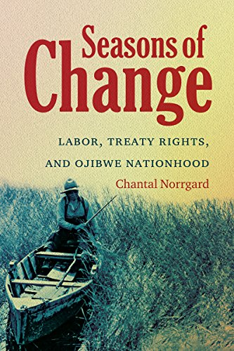 9781469617299: Seasons of Change: Labor, Treaty Rights, and Ojibwe Nationhood (First Peoples: New Directions in Indigenous Studies)