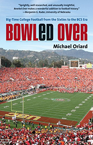 9781469617541: Bowled Over: Big-Time College Football from the Sixties to the BCS Era
