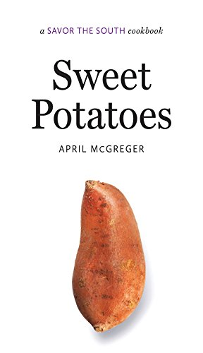 Sweet Potatoes: a Savor the South Cookbook (Savor the South Cookbooks): McGreger, April