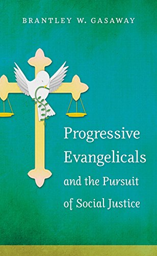Progressive Evangelicals and the Pursuit of Social Justice (Paperback): Brantley W. Gasaway