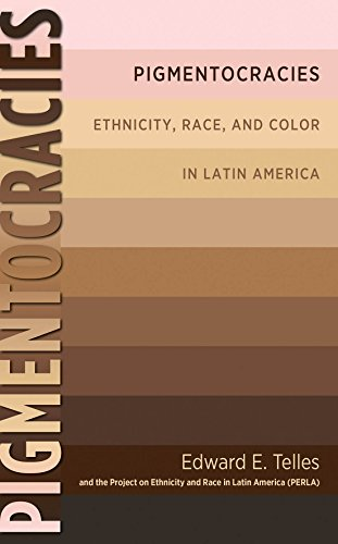 Pigmentocracies: Ethnicity, Race, and Color in Latin: Telles, Edward