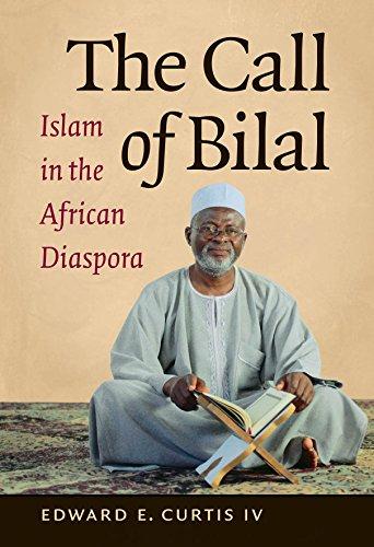 9781469618111: The Call of Bilal: Islam in the African Diaspora (Islamic Civilization and Muslim Networks)