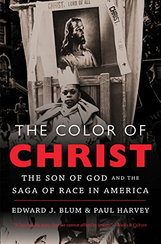 The Color of Christ: The Son of God and the Saga of Race in America: Blum, Edward J.; Harvey, Paul