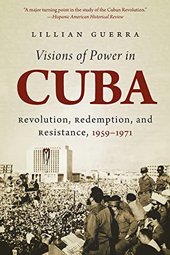 9781469618869: Visions of Power in Cuba: Revolution, Redemption, and Resistance, 1959-1971 (Envisioning Cuba)