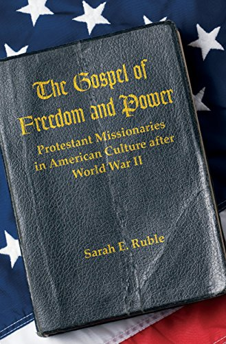9781469618937: The Gospel of Freedom and Power: Protestant Missionaries in American Culture after World War II