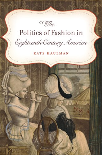 9781469619019: The Politics of Fashion in Eighteenth-Century America (Gender and American Culture)