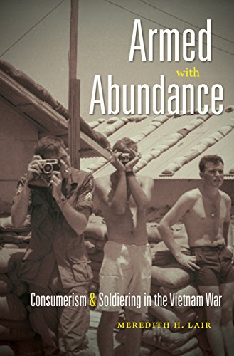Armed with Abundance: Consumerism and Soldiering in the Vietnam War: Lair, Meredith H.