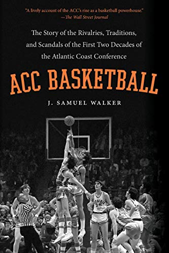 9781469619088: ACC Basketball: The Story of the Rivalries, Traditions, and Scandals of the First Two Decades of the Atlantic Coast Conference