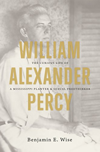 9781469619101: William Alexander Percy: The Curious Life of a Mississippi Planter and Sexual Freethinker