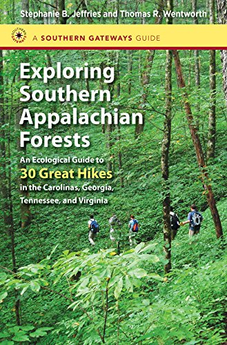 Exploring Southern Appalachian Forests: An Ecological Guide to 30 Great Hikes in the Carolinas, ...