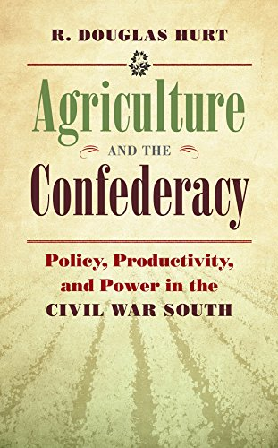 Agriculture and the Confederacy: Policy, Productivity, and Power in the Civil War South (Civil War ...