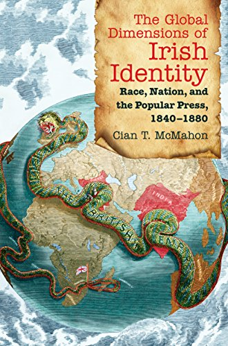The Global Dimensions of Irish Identity: Race, Nation, and the Popular Press, 1840-1880: McMahon, ...