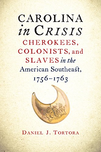 Carolina in Crisis: Cherokees, Colonists, and Slaves: Tortora, Daniel J.