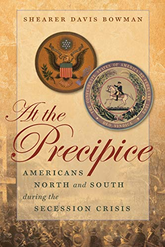 9781469621364: At the Precipice: Americans North and South during the Secession Crisis (Littlefield History of the Civil War Era)
