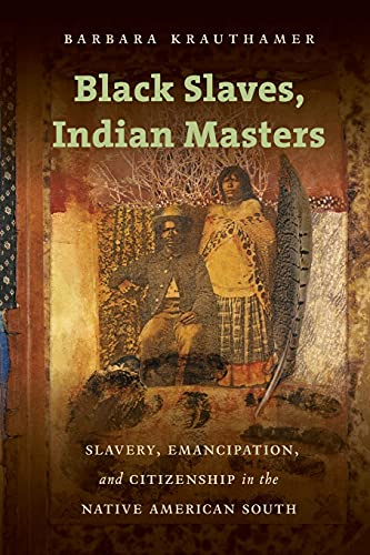 9781469621876: Black Slaves, Indian Masters: Slavery, Emancipation, and Citizenship in the Native American South