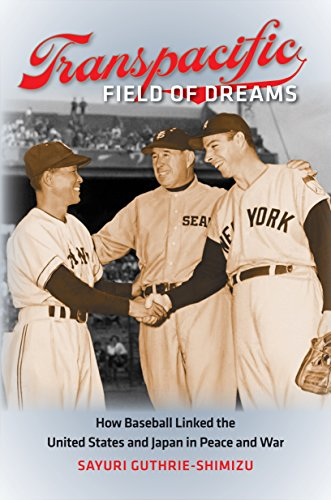 9781469622040: Transpacific Field of Dreams: How Baseball Linked the United States and Japan in Peace and War